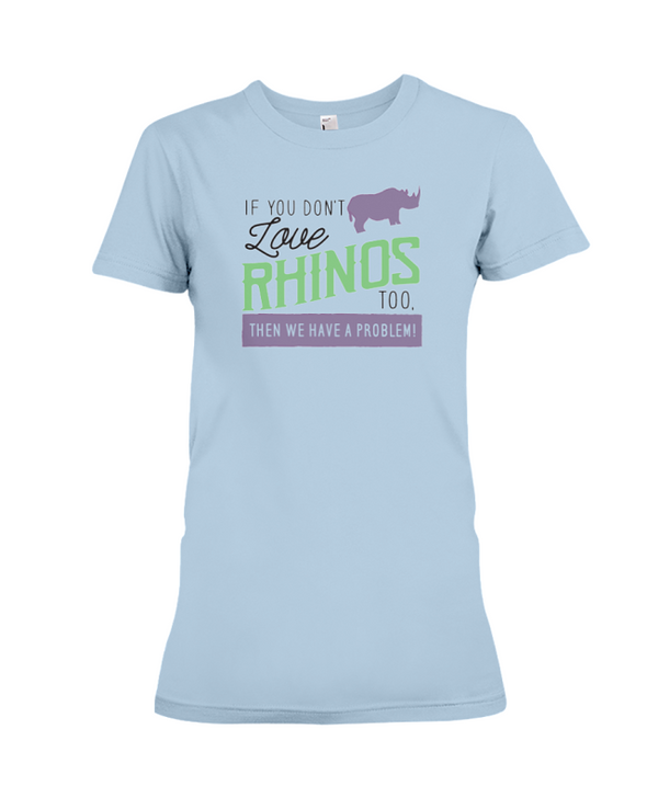If You Dont Love Rhinos Too Then We Have A Problem! Statement T-Shirt - Baby Blue / S - Clothing rhinos womens t-shirts