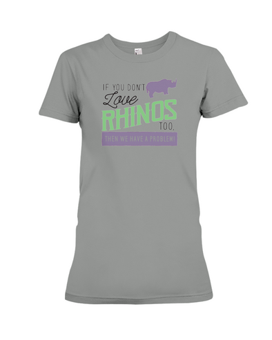 If You Dont Love Rhinos Too Then We Have A Problem! Statement T-Shirt - Deep Heather / S - Clothing rhinos womens t-shirts