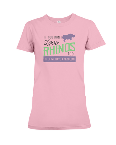 If You Dont Love Rhinos Too Then We Have A Problem! Statement T-Shirt - Pink / S - Clothing rhinos womens t-shirts