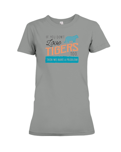 If You Dont Love Tigers Too Then We Have A Problem! Statement T-Shirt - Deep Heather / S - Clothing tigers womens t-shirts