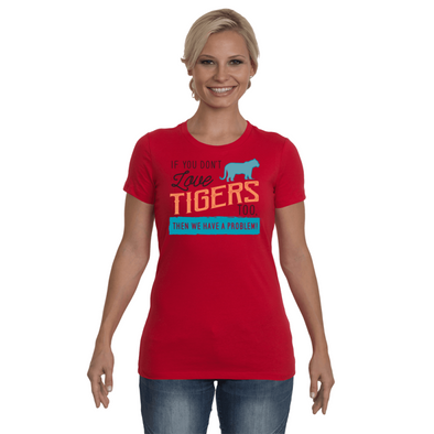 If You Dont Love Tigers Too Then We Have A Problem! Statement T-Shirt - Clothing tigers womens t-shirts