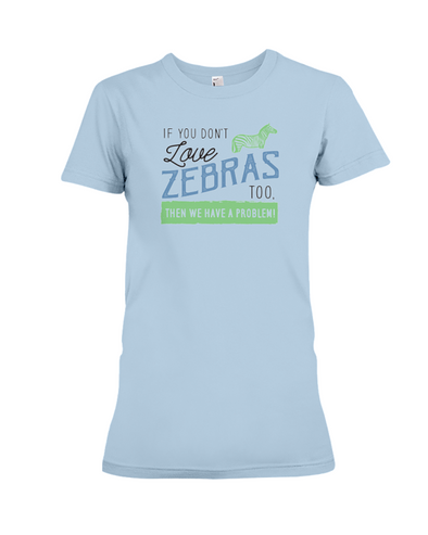 If You Dont Love Zebras Too Then We Have A Problem! Statement T-Shirt - Baby Blue / S - Clothing womens t-shirts zebras