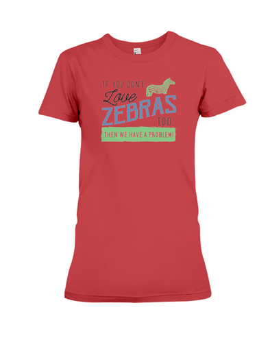 If You Dont Love Zebras Too Then We Have A Problem! Statement T-Shirt - Red / S - Clothing womens t-shirts zebras
