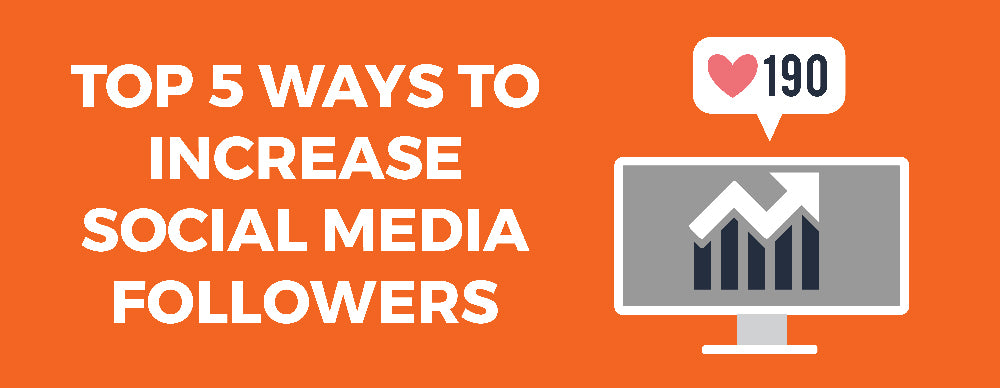 5 Ways to Increase/Grow Your Social Media Following