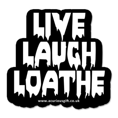 Live Laugh Loathe Vinyl Sticker