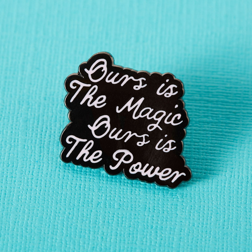 Ours is The Magic, Ours is The Power Enamel Pin