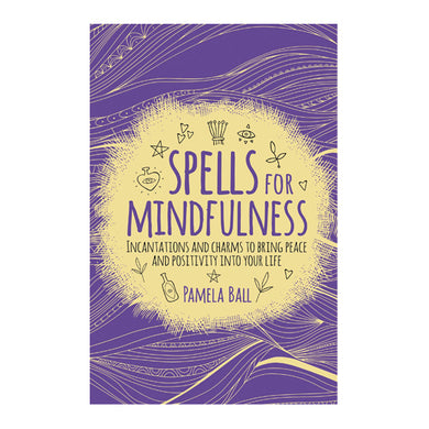 Spells For Mindfulness by Pamela Ball