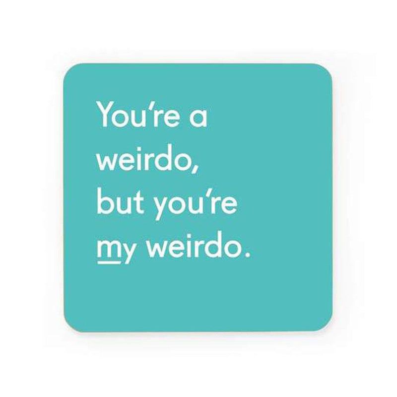 Twin Pines You're My Weirdo Coaster - Ohh Deer