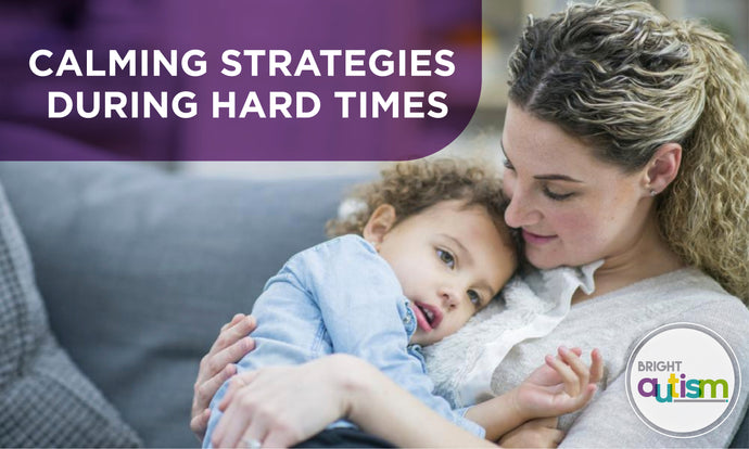 Calming Strategies during hard times for kids with Autism