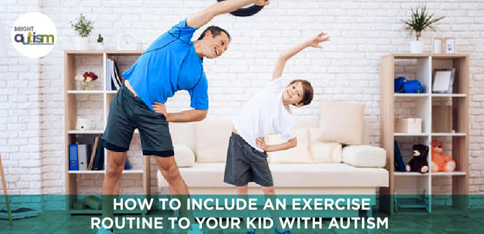 How to include exercise routine to your kid with autism and improve it?
