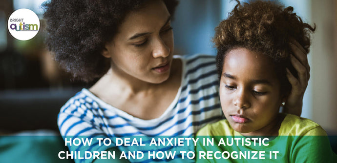 How to deal Anxiety in autistic children and how to recognize it.