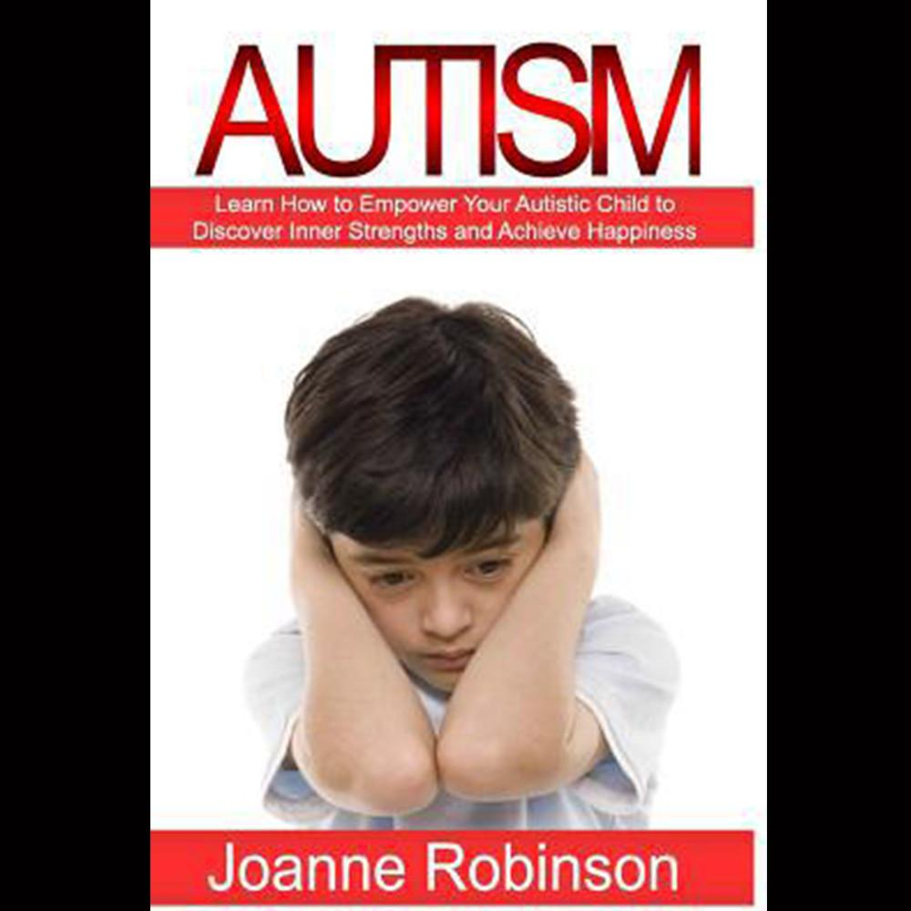 Autism : Empower Your Autistic Child
