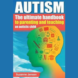 Autism : The Ultimate Handbook