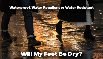 Waterproof, Water Repellent or Water Resistant; Will My Feet Be Dry?