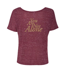 YOU ARE NOT ALONE WOMENS MAROON T-SHIRT
