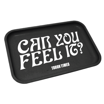 Can You Feel It Tray - Tough Times