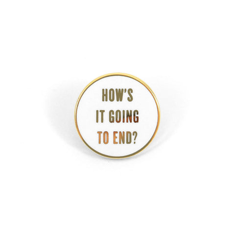 How's It Going To End? Gold Pin