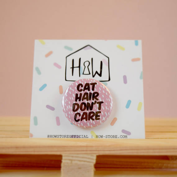 Cat Hair Don't Care Button (FINAL SALE)