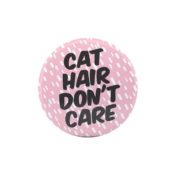 Cat Hair Don't Care Button