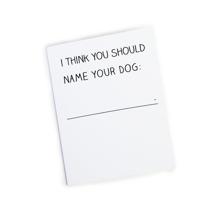 I Think you Should Name your Dog (DOG & CO. Exclusive) (FINAL SALE)