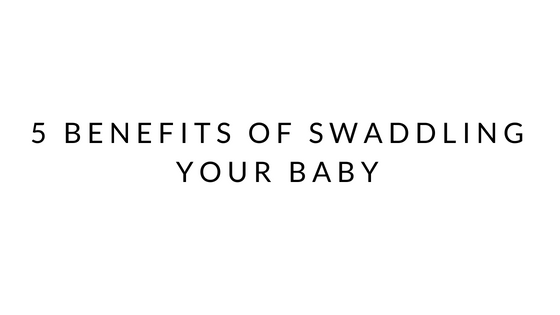 5 Benefits of Swaddling Your Baby