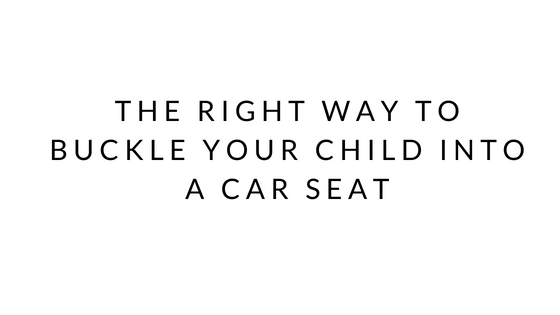 The Right Way To Buckle Your Child Into A Car Seat