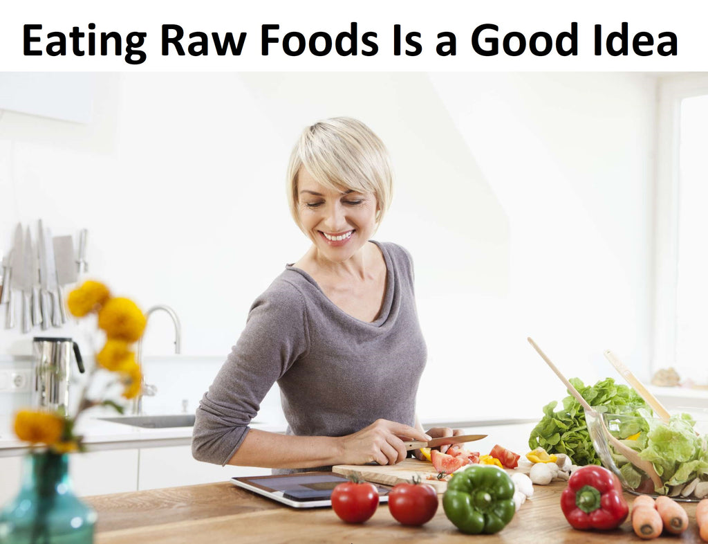 You might agree on an intellectual level that eating raw foods is a good idea
