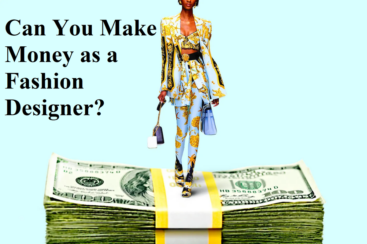 Can You Make Money As A Fashion Designer Coolroma Online Shop