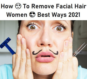 How 😍 To Remove Facial Hair Women 😎 Best Ways 2021