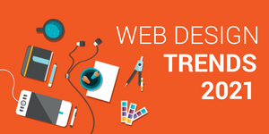 Top 10 Web Design Trends in 2021 - Every Designer Should Know