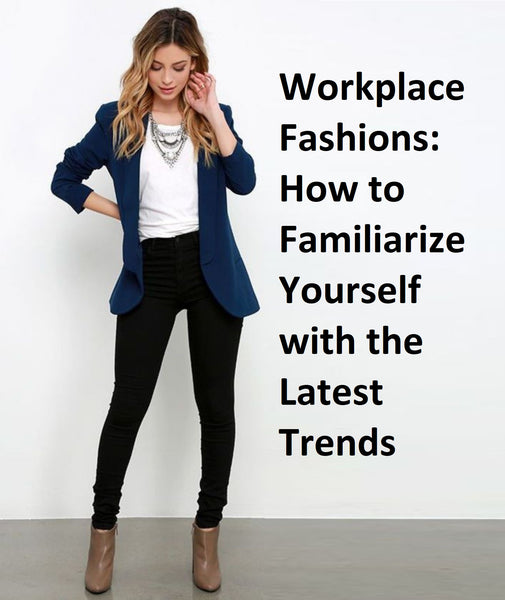 Workplace Fashions:  How to Familiarize Yourself with the Latest Trends,Workplace Fashion,history of dress codes at work,women's fashion in the workplace,dress code in the workplace articles,history of business attire,casualization of fashion