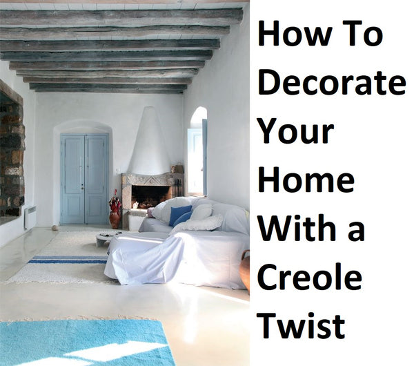 Decorating Your Home With a Creole Twist,new orleans outdoor decor,french creole decorating ideas,french creole interior design,new orleans interior design blogs,new orleans art,decorating cajun style,new orleans style home,new orleans cottage interiors