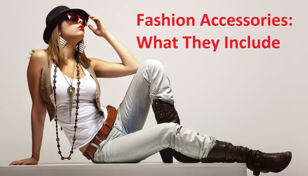 Fashion Accessories:  What They Include,types of fashion accessories,importance of accessories in fashion,fashion accessories pdf,fashion accessories list,importance of accessories in fashion pdf,fashion accessories online,fashion accessories 2020,fashion accessories 2021,fashion accessories for men