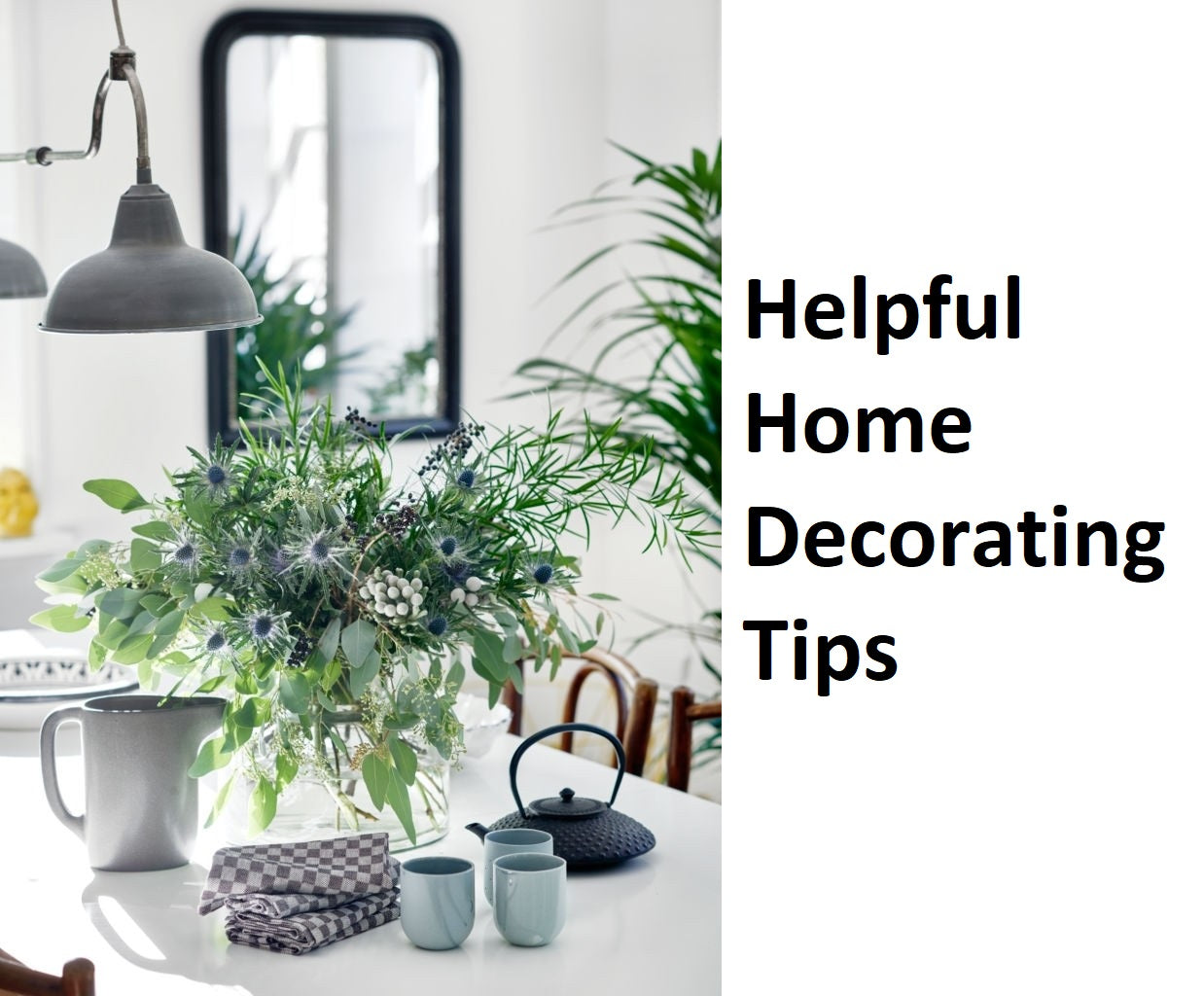 Helpful Home Decorating Tips,decorating a house where to start,home interior design ideas,home decor tips,home decorating ideas on a budget,modern home decor ideas,unique home decor ideas,decorating an old house on a budget,interior design ideas for small house