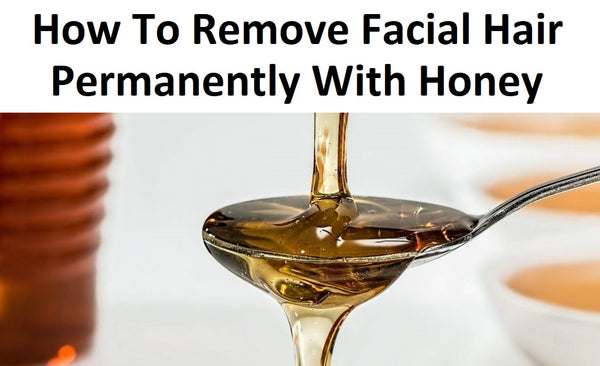 how to remove facial hair permanently with honey,how to remove unwanted facial hair permanently,remove facial hair permanently naturally,permanently remove hair from face,ways to remove hair permanently,natural facial hair removal permanently,how to remove facial hair naturally,best way to remove facial hair,how to remove facial hair for women