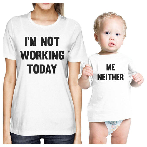 Not Working Today Me Neither White Matching Outfit For Mom and Baby