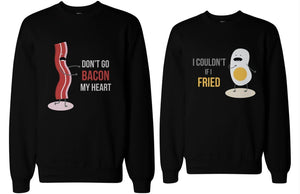 Don't Go Bacon My Heart, I Couldn't If I Fried Matching Couple Sweatshirts