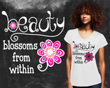 Beauty Blossoms From Within Graphic T-shirt
