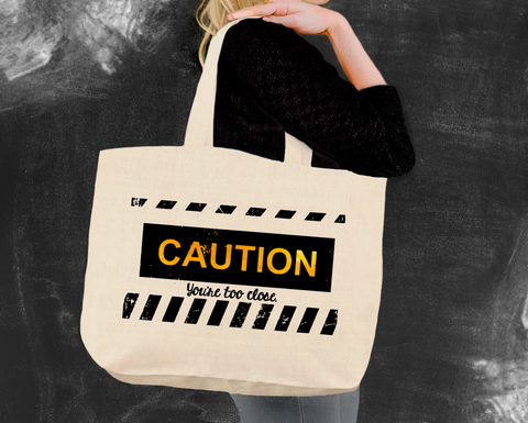 Caution You're Too Close Tote Bag