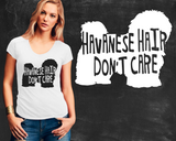 Havanese Hair Don't Care Havanese Dog Shirt