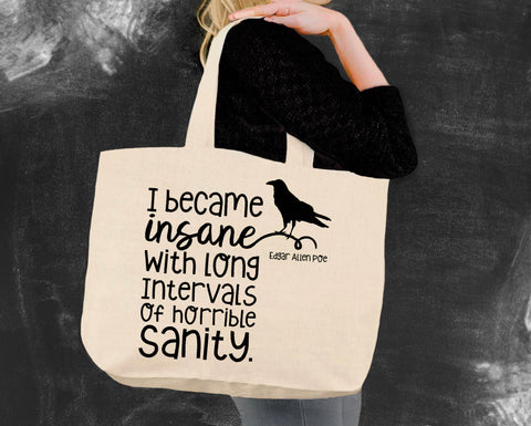 I Became Insane Edgar Allen Poe Tote Bag