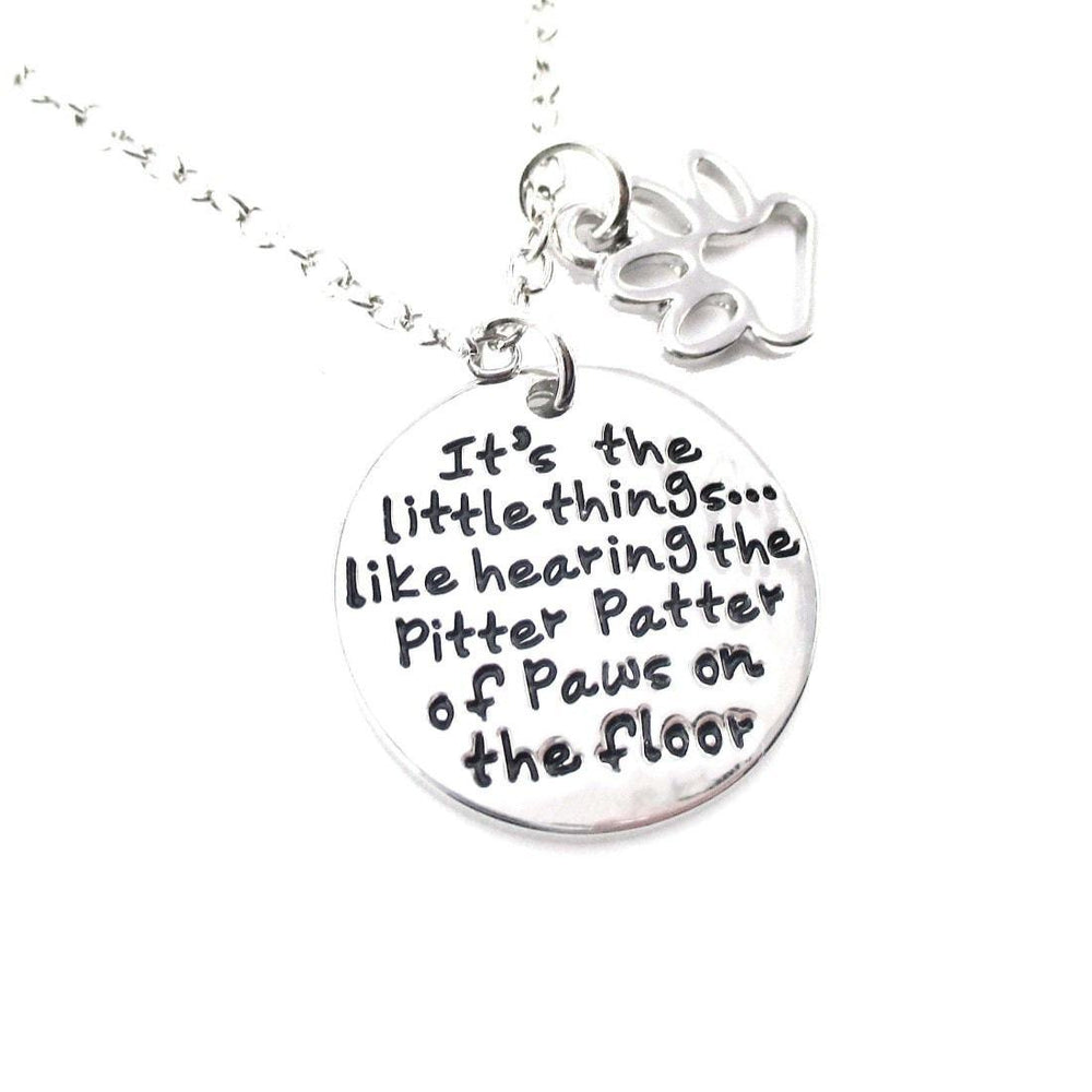 It's the Little Things like Hearing the Pitter Patter of Paws on the Floor Quote Pendant Necklace | DOTOLY