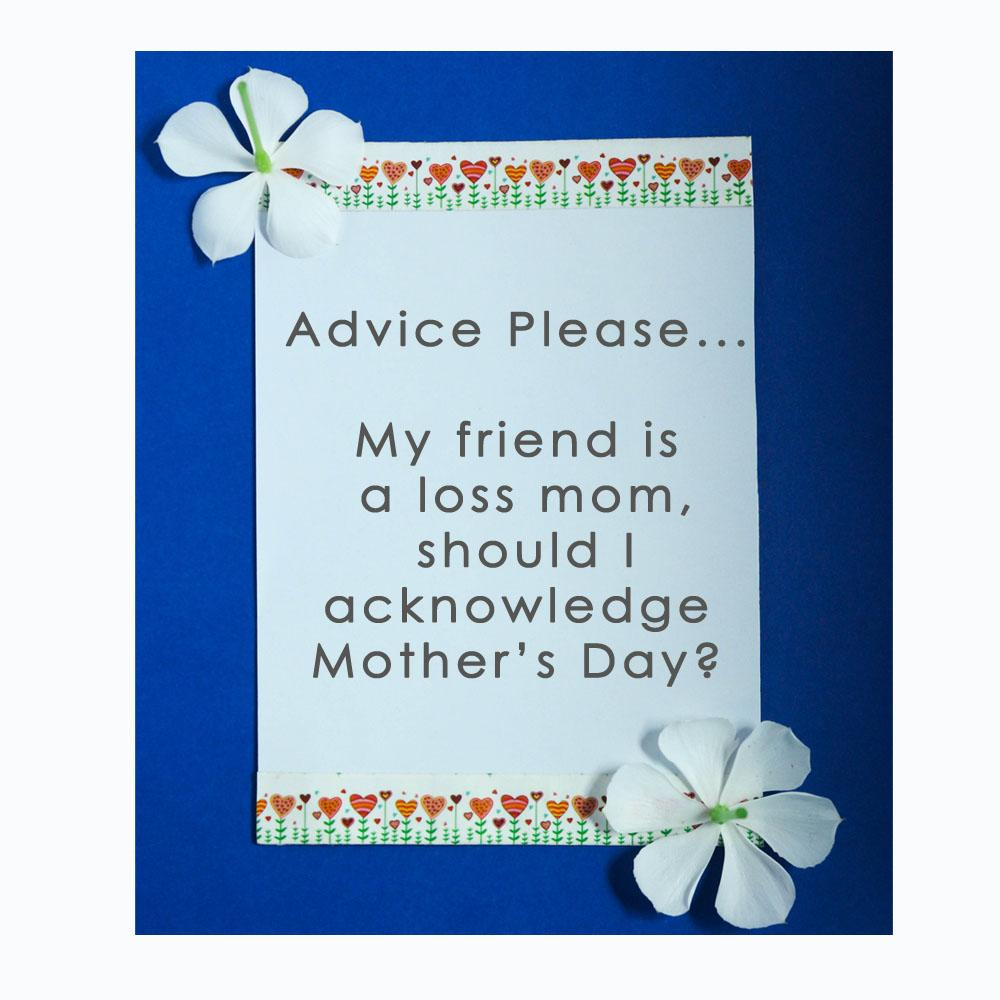 My friend is a loss mom - should I acknowledge Mother's Day?