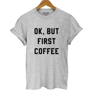 'Ok, But First Coffee' Tee