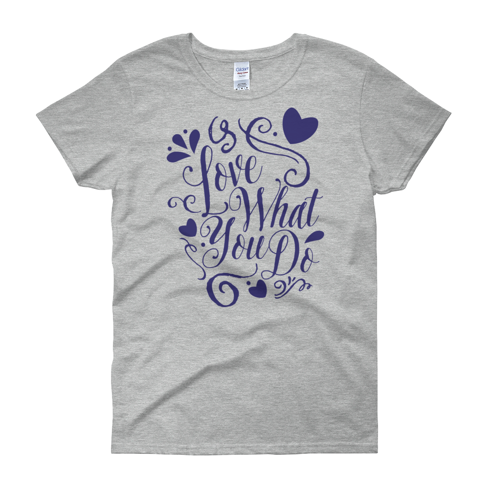Love What You Do Typography Art Women's short sleeve t-shirt
