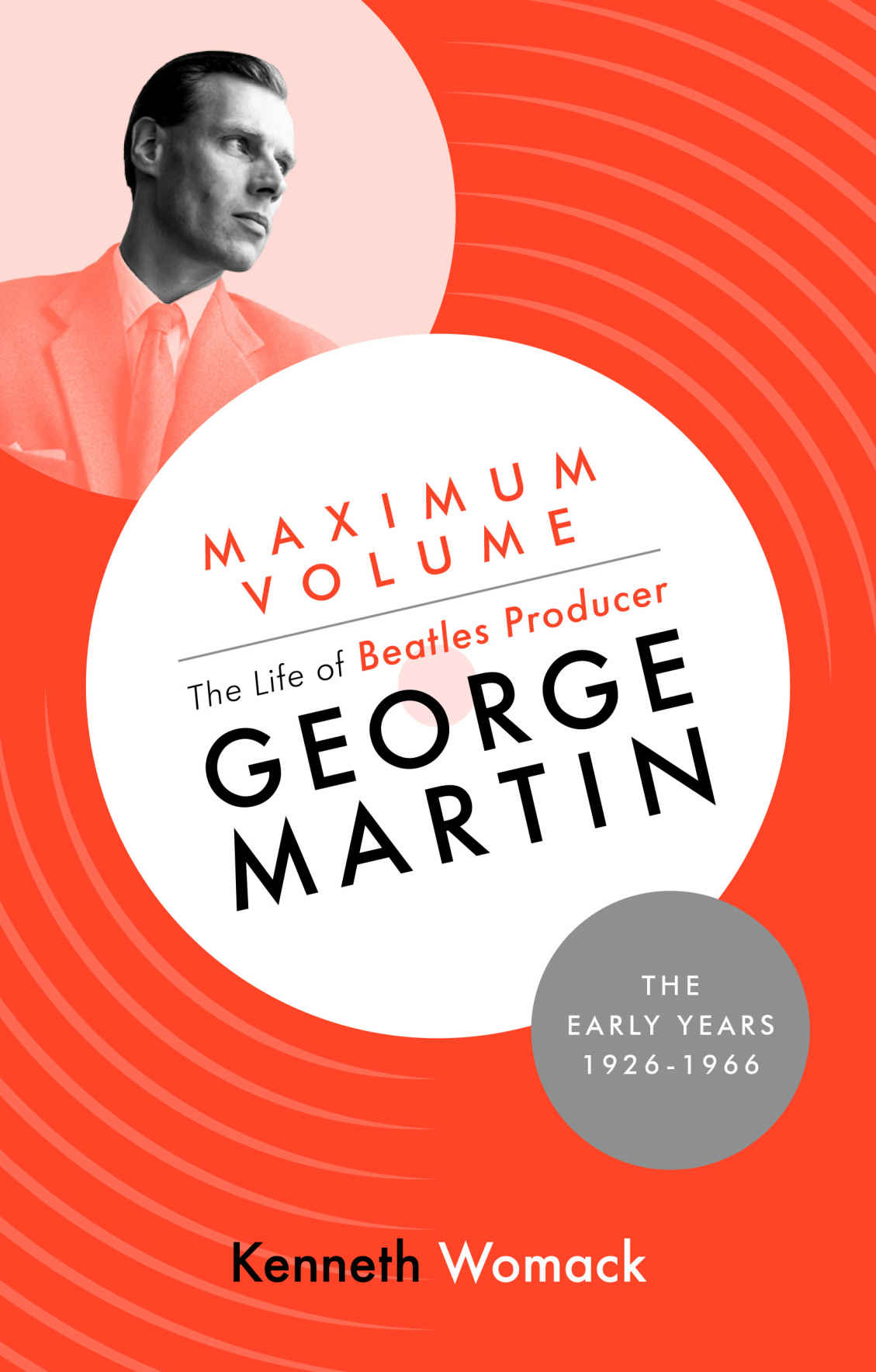 Maximum Volume: The Life of Beatles Producer George Martin, the Early Years, 1926-1966 Hardcover - Kenneth Womack