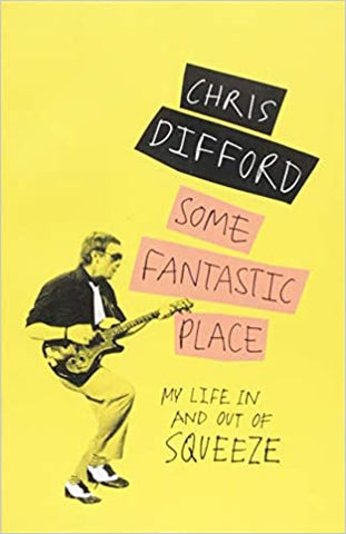 Some Fantastic Place: My Life In and Out of Squeeze by Chris Difford **SIGNED BY AUTHOR**