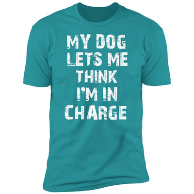 My Dog Lets Me Think I'm In Charge Premium Tee
