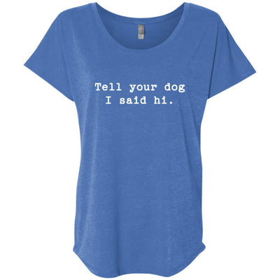 Tell Your Dog I Said Hi Slouchy Tee