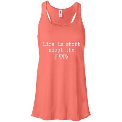 Life Is Short Adopt The Puppy Flowy Tank